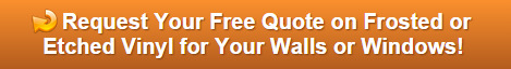 Request a Free Quote on Frosted or Etched Vinyl Orange County