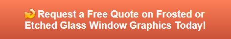 Free quote on frosted or etched vinyl window graphics in Anaheim CA