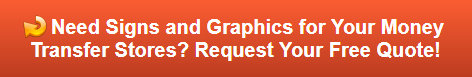 Free quote on signs and graphics for money transfer stores Los Angeles County CA