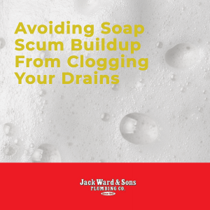 Foamy soap scum that can clog your drain